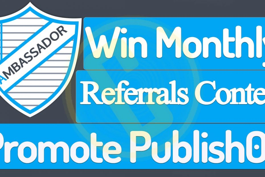 How-to-Get-Max-Referrals-Win-Monthly-Ambassador-Contest-on-Publish0x.jpg