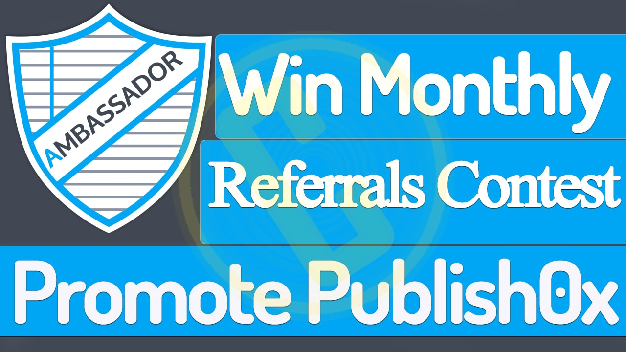 How to Get Max Referrals with Minimal Activity & Win Monthly Ambassador Contest on Publish0x