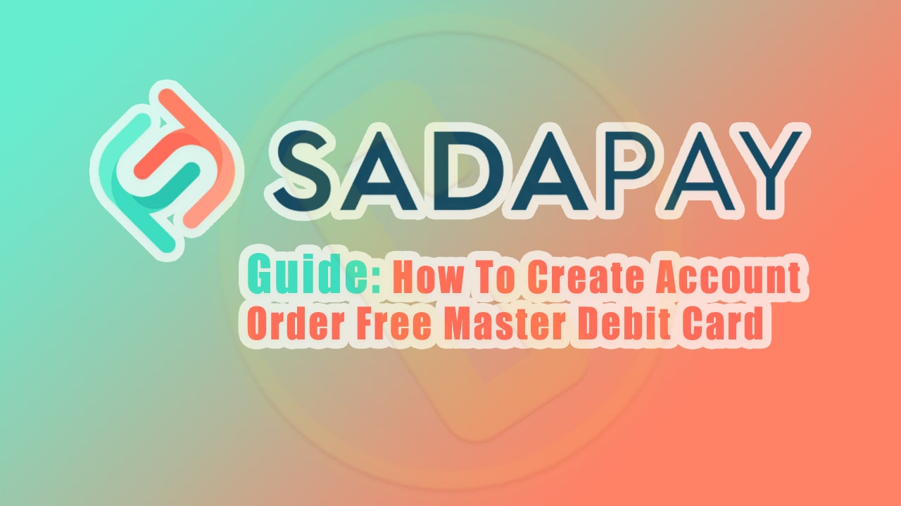 SadaPay Pilot Launch Guide For How To Create Account & Order Free Master ATM Debit Card