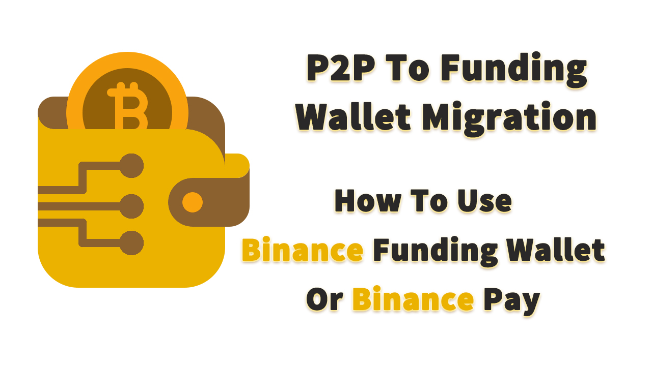P2P Wallet Migration How To Use Binance Funding Wallet or Binance Pay?